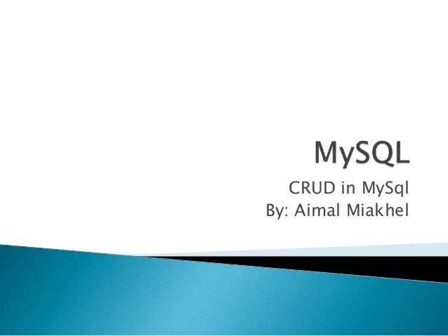 CRUD in MySql  By: Aimal Miakhel