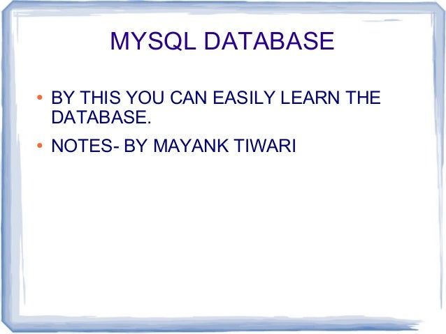 MYSQL DATABASE● BY THIS YOU CAN EASILY LEARN THEDATABASE.● NOTES- BY MAYANK TIWARI