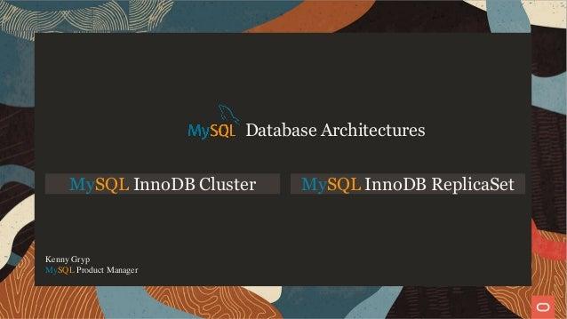 MySQL InnoDB Cluster MySQL InnoDB ReplicaSet Database Architectures Kenny Gryp MySQL Product Manager 1 / 28