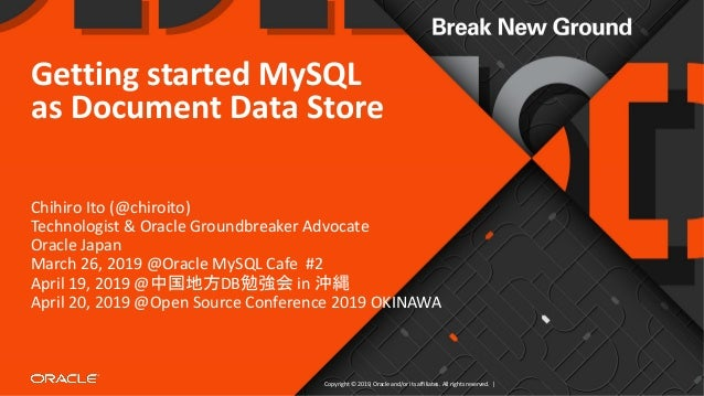Copyright © 2019, Oracle and/or its affiliates. All rights reserved. | Getting started MySQL as Document Data Store Chihir...
