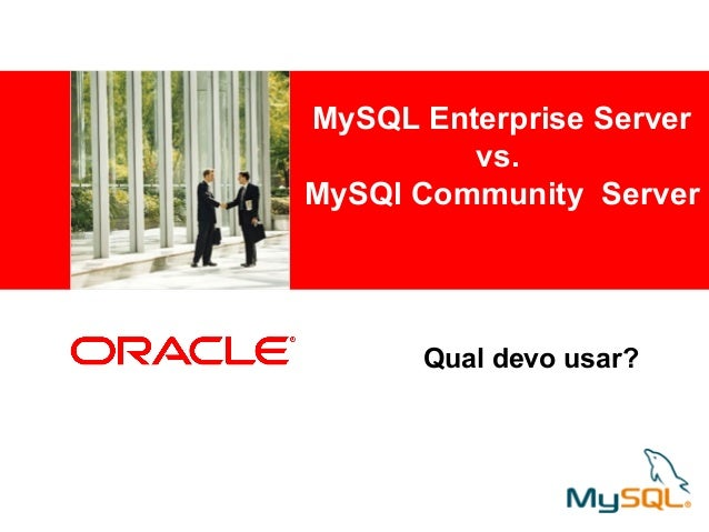 <Insert Picture Here> MySQL Enterprise Server vs. MySQl Community Server Qual devo usar?
