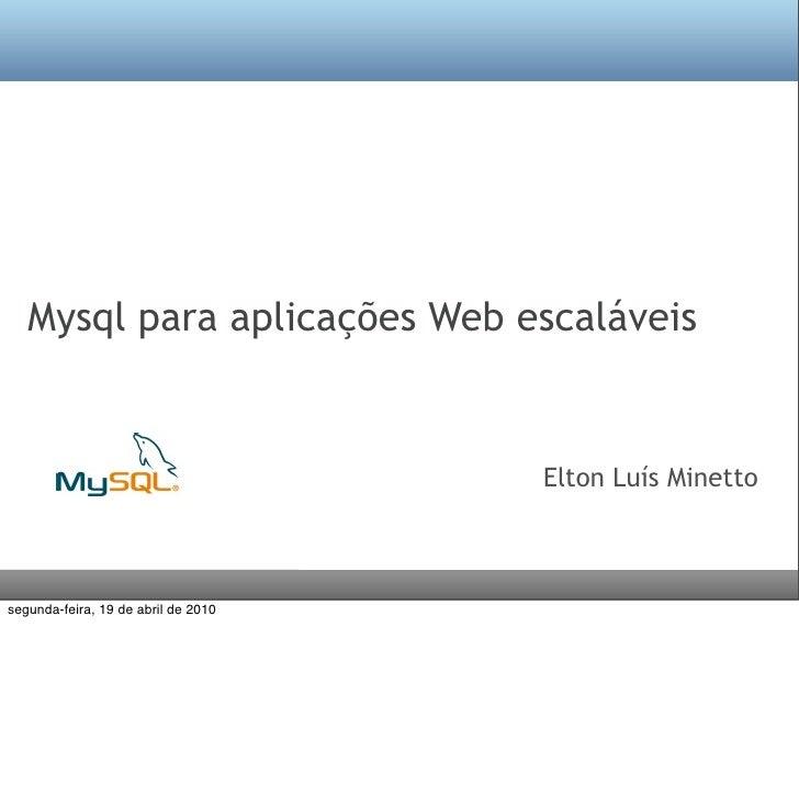 Mysql para aplicações Web escaláveis                                        Elton Luís Minetto    segunda-feira, 19 de abr...