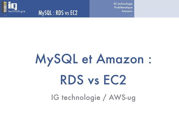 IG technologie                       Problématique  MySQL : RDS vs EC2          Amazon                                  .....