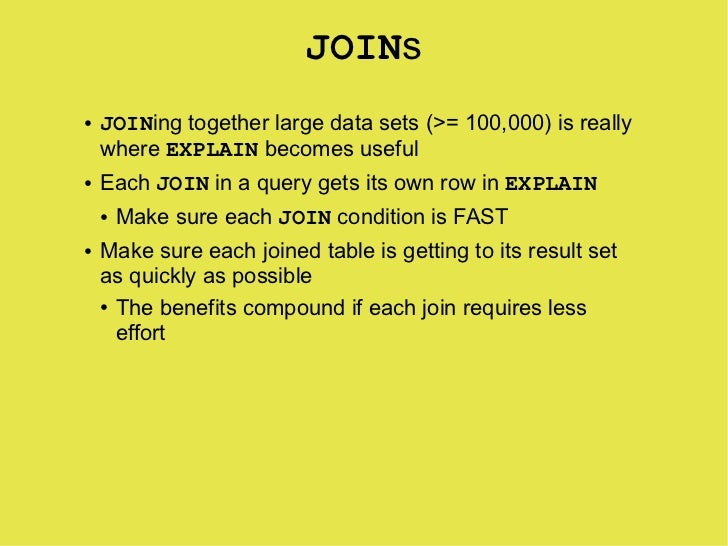 JOINs     JOINing together large data sets (>= 100,000) is really ●       where EXPLAIN becomes useful     Each JOIN in a ...