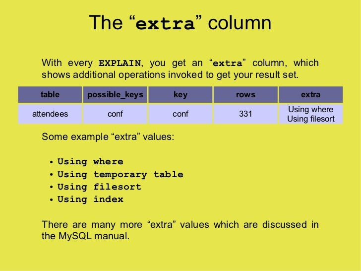 """The """"extra"""" column   With every EXPLAIN, you get an """"extra"""" column, which   shows additional operations invoked to get you..."""