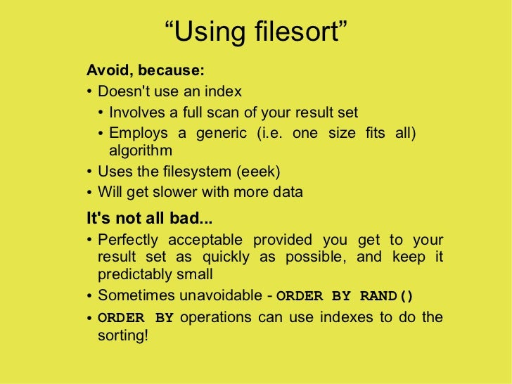 """""""Using filesort"""" Avoid, because: ● Doesn't use an index    ● Involves a full scan of your result set     ● Employs a gener..."""