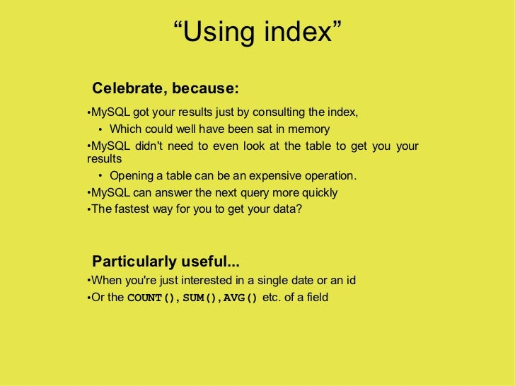 """""""Using index""""     Celebrate, because:  MySQL got your results just by consulting the index, ●     ● Which could well have ..."""
