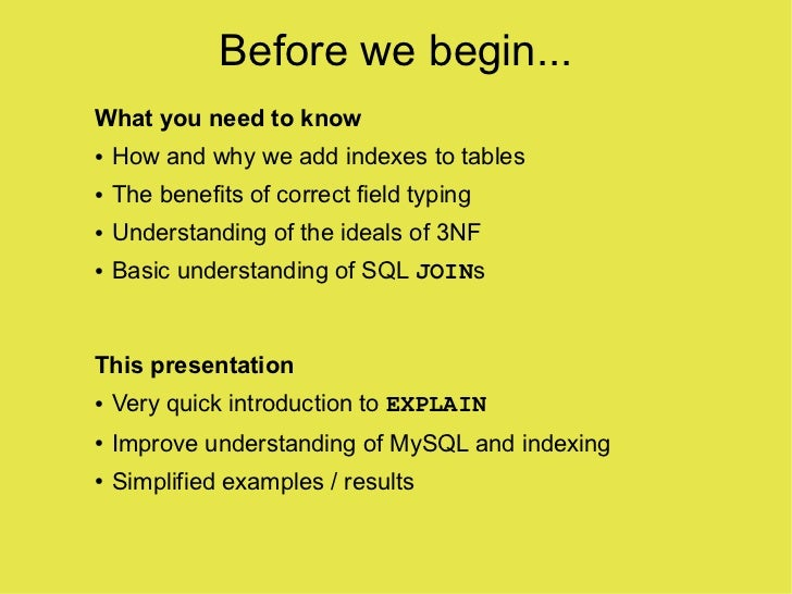 Before we begin... What you need to know     How and why we add indexes to tables ●       The benefits of correct field ty...