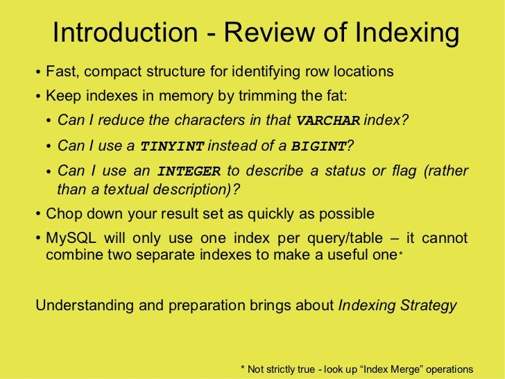 Introduction - Review of Indexing     Fast, compact structure for identifying row locations ●       Keep indexes in memory...