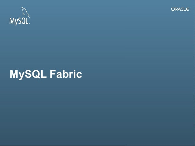 Copyright © 2014, Oracle and/or its affiliates. All rights reserved.1 MySQL Fabric