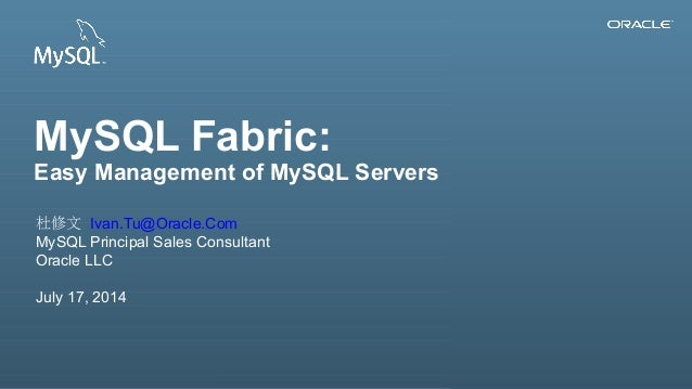 Copyright © 2013, Oracle and/or its affiliates. All rights reserved.1 MySQL Fabric: Easy Management of MySQL Servers 杜修文 I...