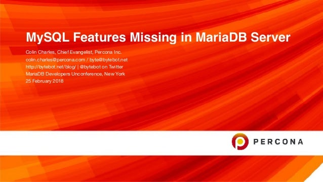 MySQL Features Missing in MariaDB Server Colin Charles, Chief Evangelist, Percona Inc.  colin.charles@percona.com / byte@b...