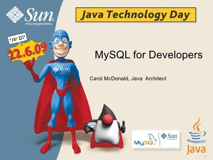 MySQL for Developers   Carol McDonald, Java  Architect
