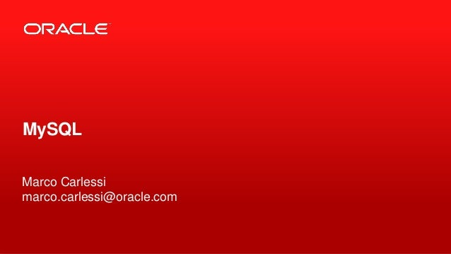 Copyright © 2013, Oracle and/or its affiliates. All rights reserved.1 MySQL Marco Carlessi marco.carlessi@oracle.com