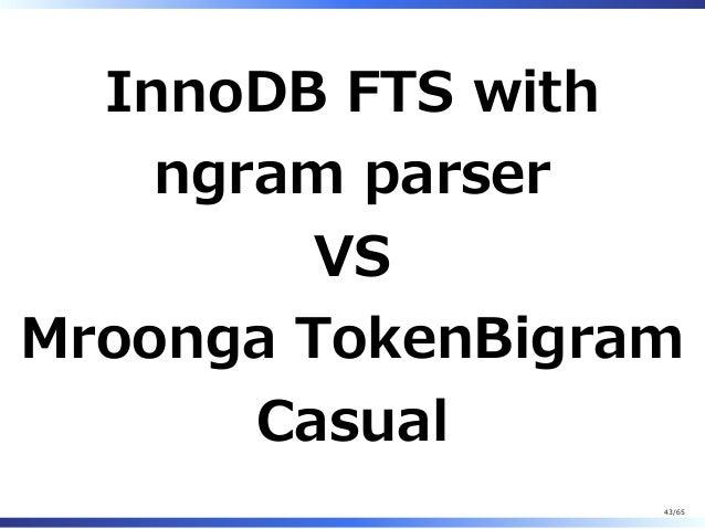InnoDB FTS with ngram parser VS Mroonga TokenBigram Casual 43/65