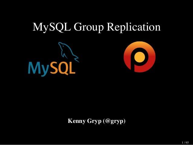 MySQL Group Replication         Kenny Gryp (@gryp) 1 / 65