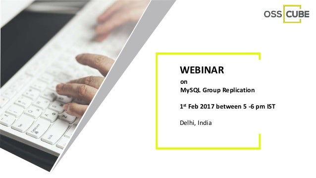 WEBINAR on MySQL Group Replication 1st Feb 2017 between 5 -6 pm IST Delhi, India