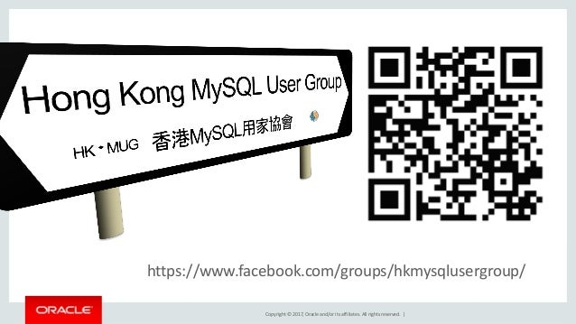 Copyright © 2017, Oracle and/or its affiliates. All rights reserved. | https://www.facebook.com/groups/hkmysqlusergroup/