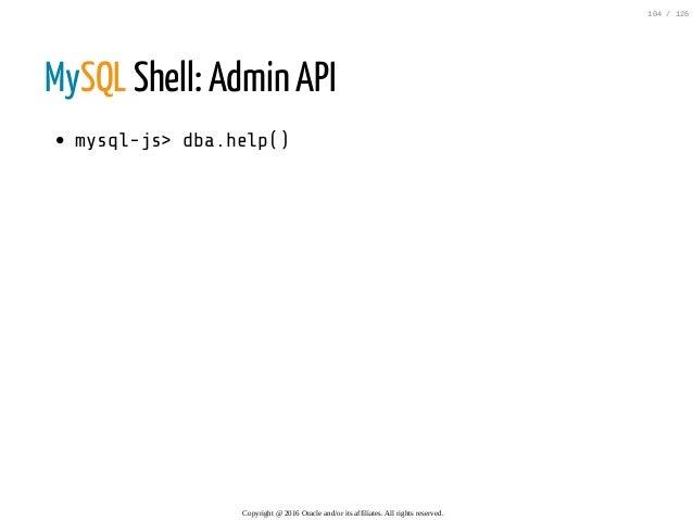 MySQL Shell: Admin API mysql-js>dba.help() Copyright@2016Oracleand/oritsaffiliates.Allrightsreserved. 104/126