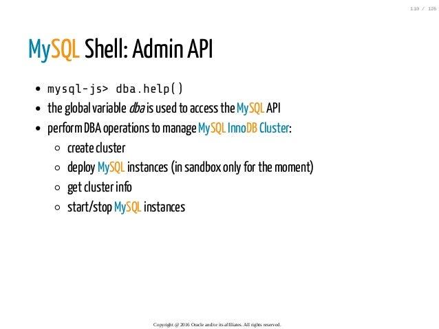 MySQL Shell: Admin API mysql-js>dba.help() the global variable dbais used to access the MySQL API performDBA operations to...