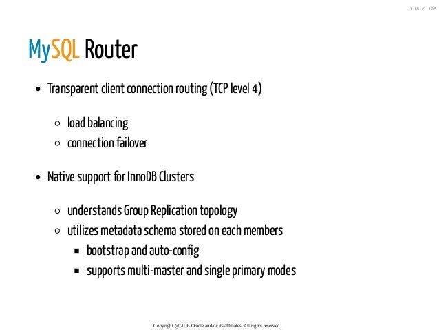 MySQL Router Transparent client connection routing (TCP level 4) load balancing connection failover Native support for Inn...