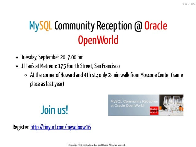 Join us! Register: http://tinyurl.com/mysqloow16 MySQL Community Reception @ Oracle OpenWorld Tuesday, September 20, 7.00 ...