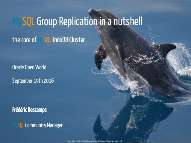 MySQL Group Replication in a nutshell the core of MySQL InnoDB Cluster  Oracle Open World September 19th 2016  Frédéric ...