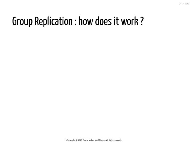 Group Replication : how does it work ? Copyright@2016Oracleand/oritsaffiliates.Allrightsreserved. 24/126