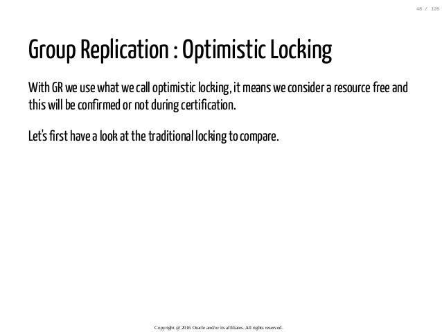 Group Replication : Optimistic Locking With GR we use what we call optimistic locking, it means we consider a resource fre...