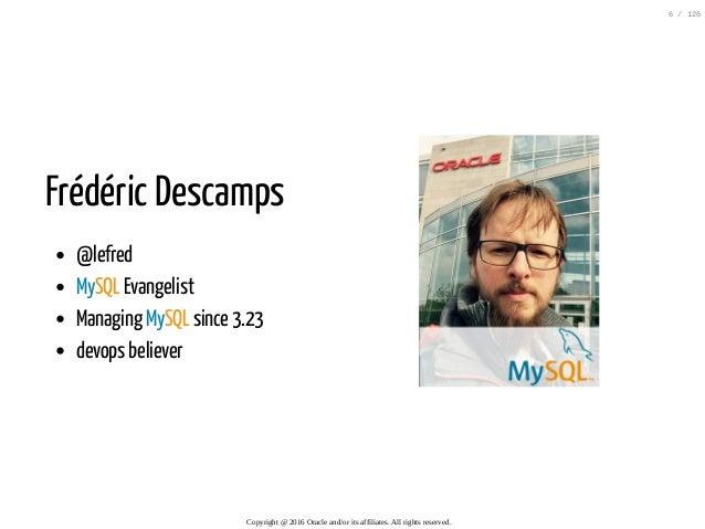 Frédéric Descamps @lefred MySQL Evangelist Managing MySQL since 3.23 devops believer Copyright@2016Oracleand/oritsaf...