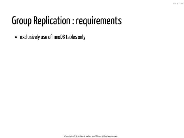 Group Replication : requirements exclusively use of InnoDB tables only Copyright@2016Oracleand/oritsaffiliates.All...