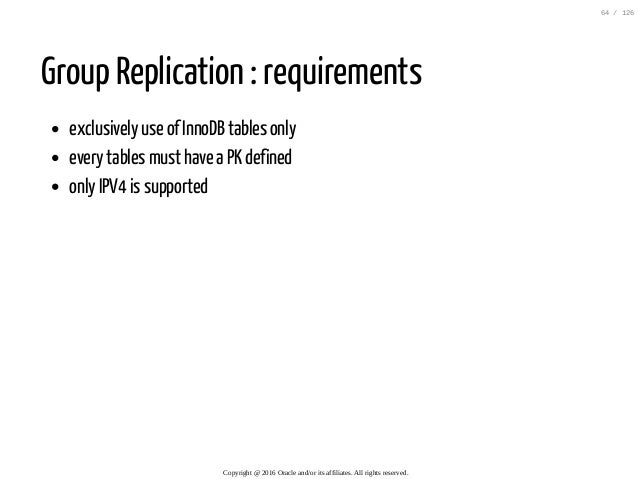 Group Replication : requirements exclusively use of InnoDB tables only every tables must have a PK defined only IPV4 is su...