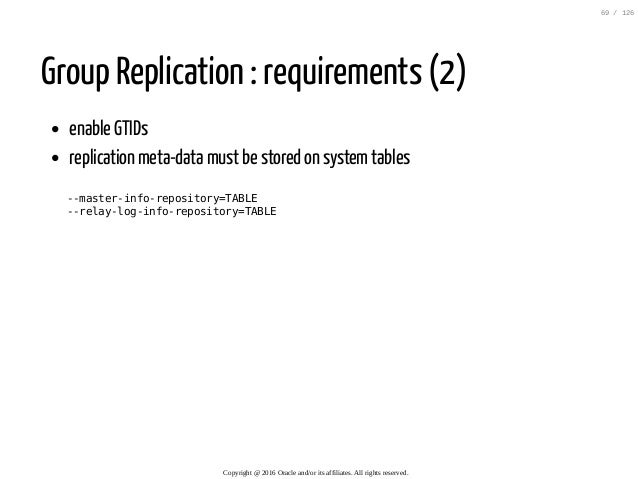 Group Replication : requirements (2) enable GTIDs replication meta-data must be stored on systemtables --master-info-repos...