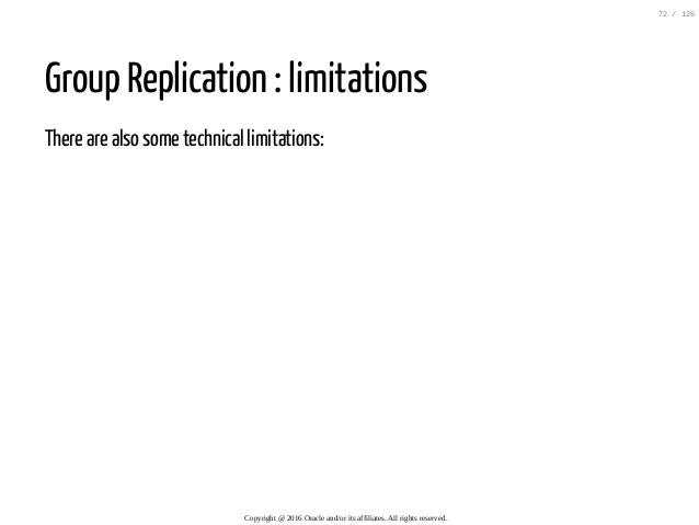 Group Replication : limitations There are also some technical limitations: Copyright@2016Oracleand/oritsaffiliates....