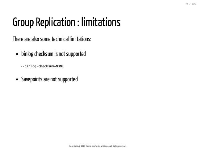 Group Replication : limitations There are also some technical limitations: binlog checksumis not supported --binlog-checks...