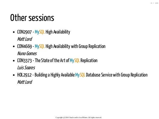 Other sessions CON2907 - MySQL High Availability MattLord CON4669 - MySQL High Availability with Group Replication NunoGom...