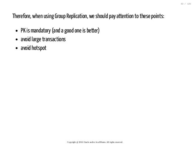 Therefore, when using Group Replication, we should pay attention to these points: PK is mandatory (and a good one is bette...