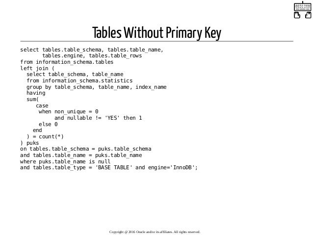 Tables Without Primary Key select tables.table_schema, tables.table_name, tables.engine, tables.table_rows from informatio...