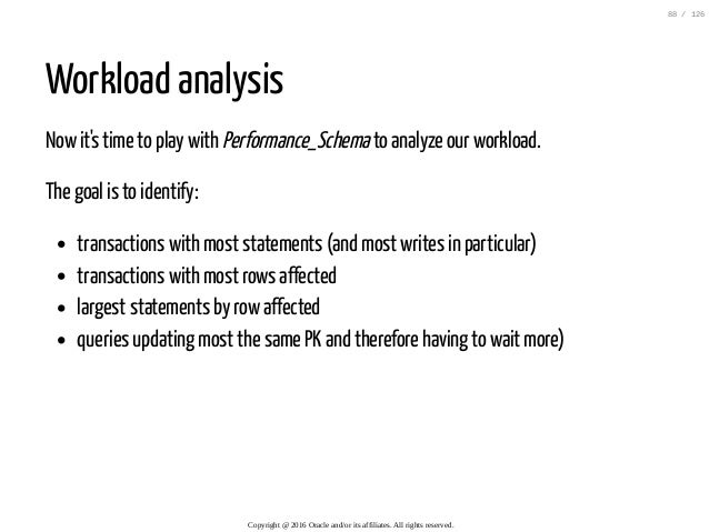 Workload analysis Nowit's time to play with Performance_Schemato analyze our workload. The goal is to identify: transactio...