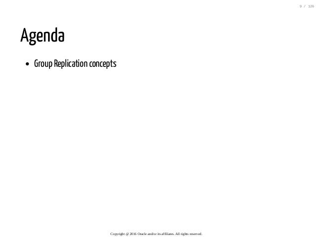Agenda Group Replication concepts Copyright@2016Oracleand/oritsaffiliates.Allrightsreserved. 9/126