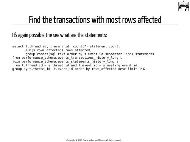 Find the transactions with most rows affected It's again possible the see what are the statements: select t.thread_id, t.e...