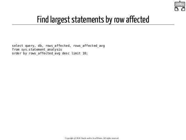 Find largest statements by row affected  select query, db, rows_affected, rows_affected_avg from sys.statement_analysis o...