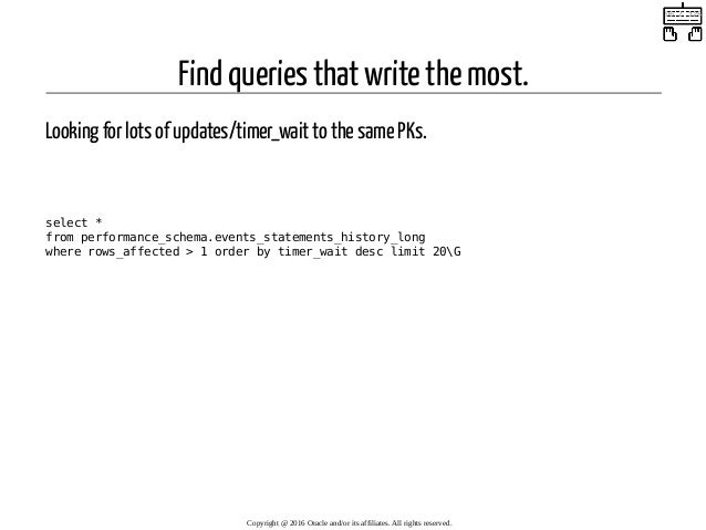 Find queries that write the most. Looking for lots of updates/timer_wait to the same PKs.  select * from performance_sche...