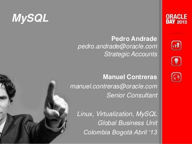 MySQL Pedro Andrade pedro.andrade@oracle.com Strategic Accounts Manuel Contreras manuel.contreras@oracle.com Senior Consul...