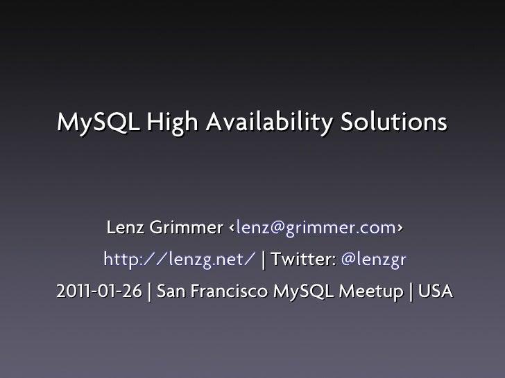 MySQL High Availability Solutions      Lenz Grimmer <lenz@grimmer.com>                   <     http://lenzg.net/ | Twitter...