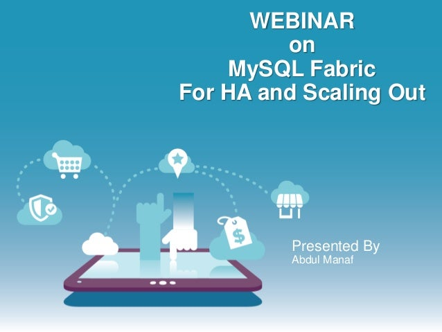 WEBINAR on MySQL Fabric For HA and Scaling Out Presented By Abdul Manaf