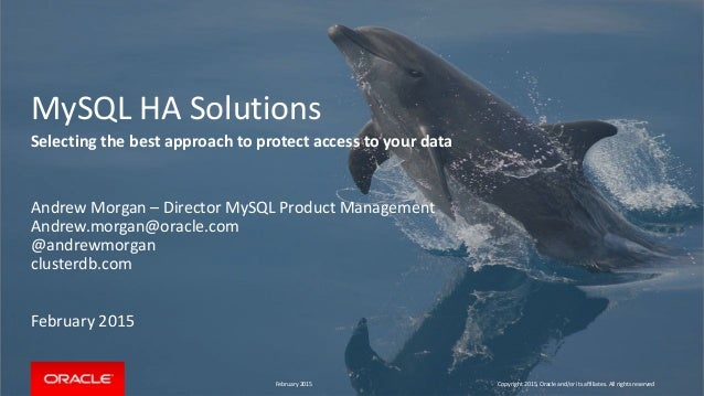 MySQL HA Solutions Selecting the best approach to protect access to your data Andrew Morgan – Director MySQL Product Manag...