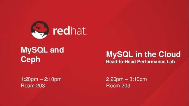 MySQL and Ceph 2:20pm – 3:10pm Room 203 MySQL in the Cloud Head-to-Head Performance Lab 1:20pm – 2:10pm Room 203