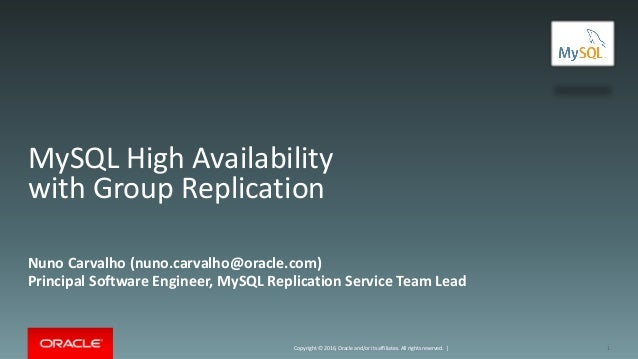 Copyright © 2016, Oracle and/or its affiliates. All rights reserved. | MySQL High Availability with Group Replication Nuno...