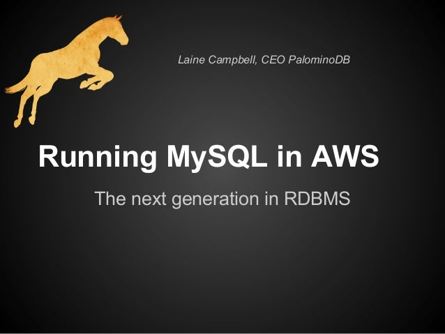 Laine Campbell, CEO PalominoDBRunning MySQL in AWS   The next generation in RDBMS